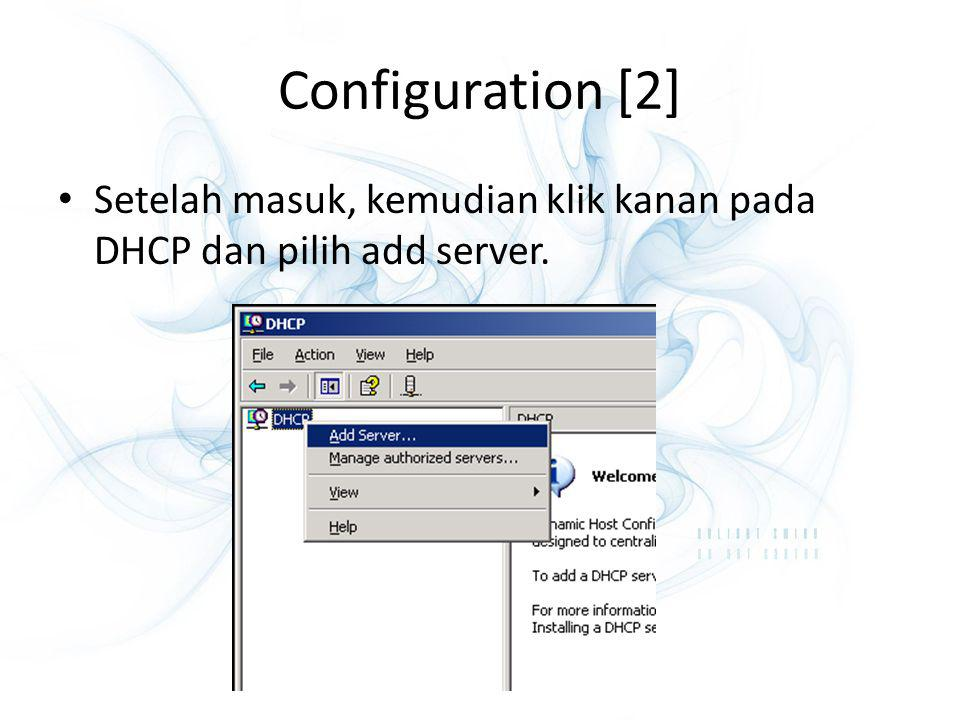 Configuration [2] Setelah masuk, kemudian klik kanan pada DHCP dan pilih add server.